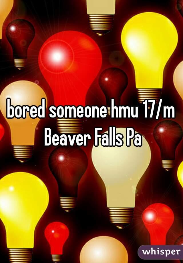 bored someone hmu 17/m Beaver Falls Pa