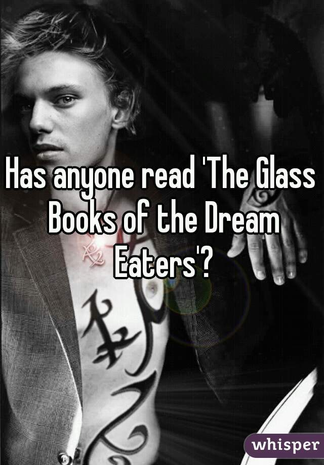 Has anyone read 'The Glass Books of the Dream Eaters'?