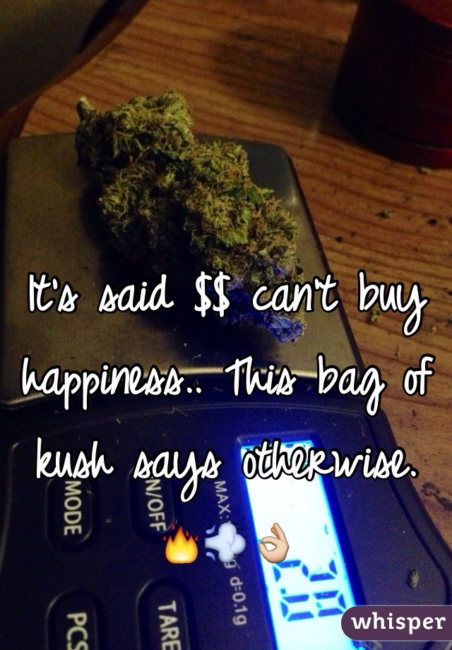 It's said $$ can't buy happiness.. This bag of kush says otherwise. 🔥💨👌
