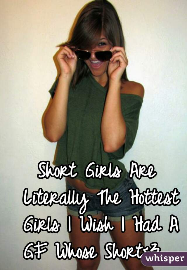 Short Girls Are Literally The Hottest Girls I Wish I Had A GF Whose Short<3
