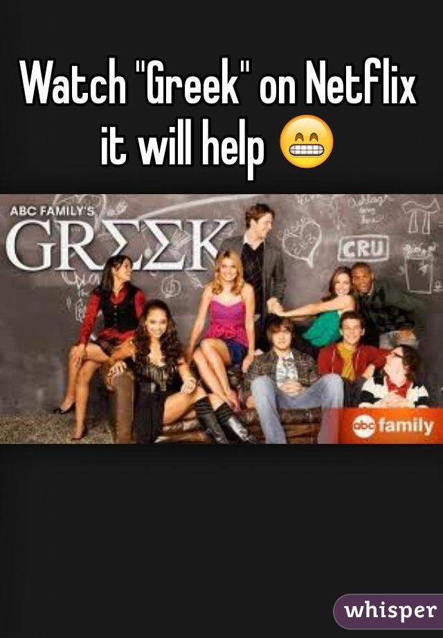 """Watch """"Greek"""" on Netflix it will help 😁"""