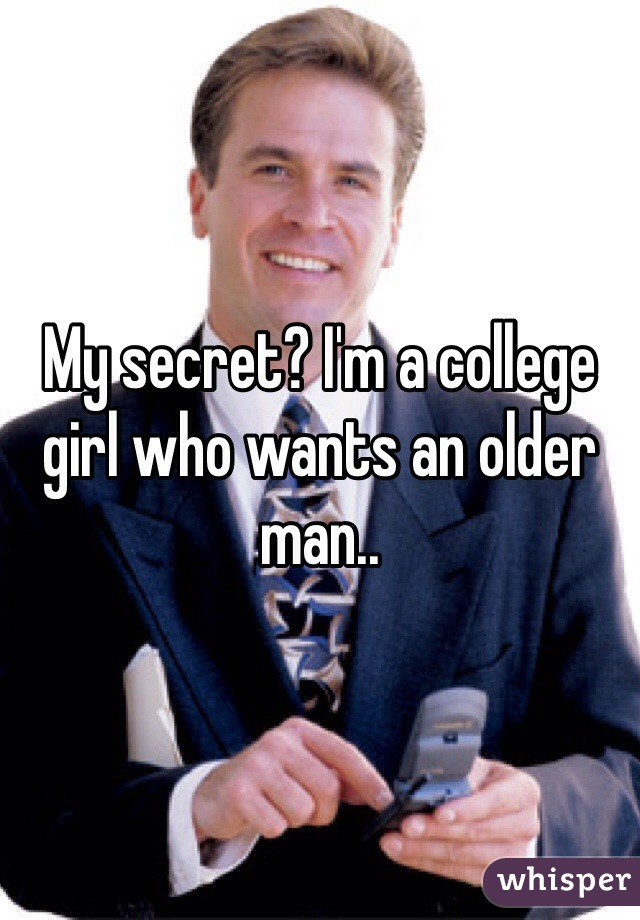 My secret? I'm a college girl who wants an older man..