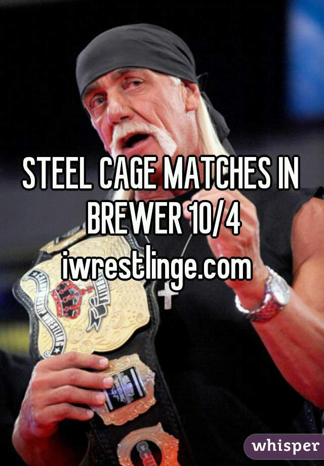 STEEL CAGE MATCHES IN BREWER 10/4 iwrestlinge.com
