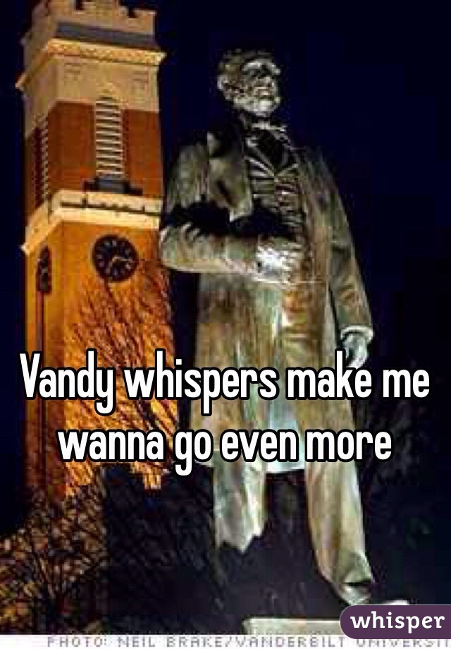 Vandy whispers make me wanna go even more