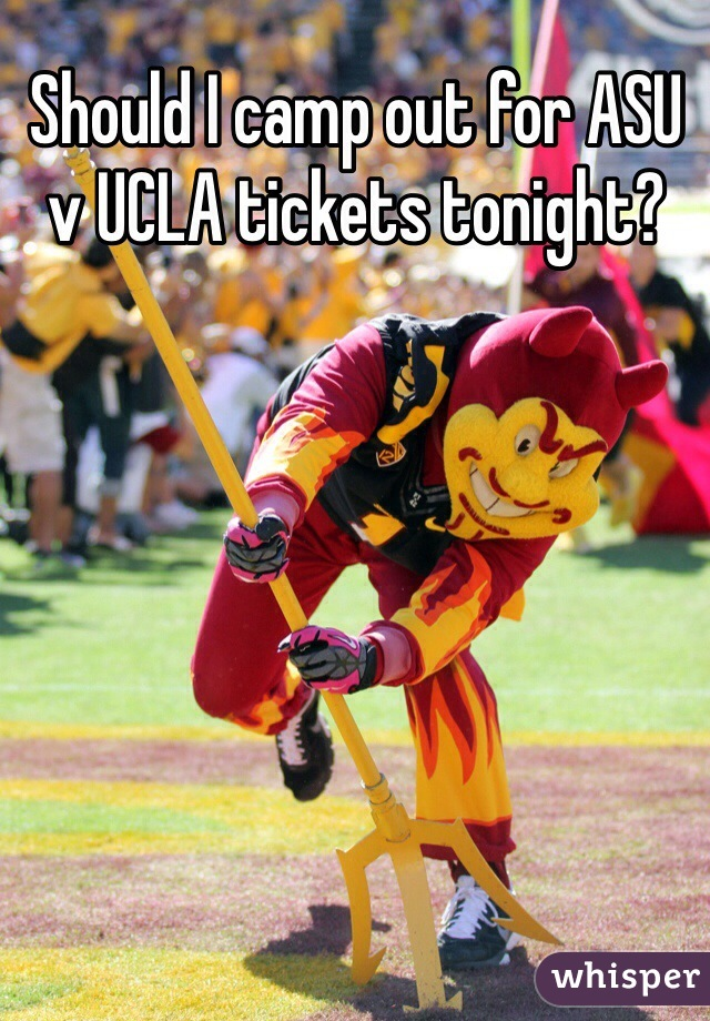 Should I camp out for ASU v UCLA tickets tonight?
