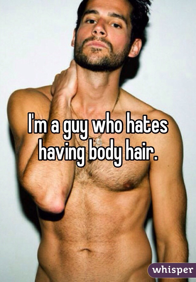 I'm a guy who hates having body hair.