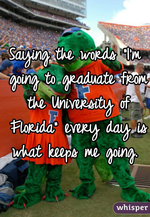 """Saying the words """"I'm going to graduate from the University of Florida"""" every day is what keeps me going."""