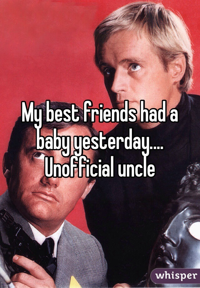 My best friends had a baby yesterday.... Unofficial uncle