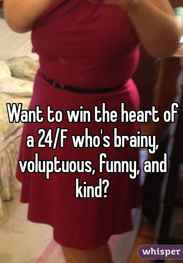Want to win the heart of a 24/F who's brainy, voluptuous, funny, and kind?