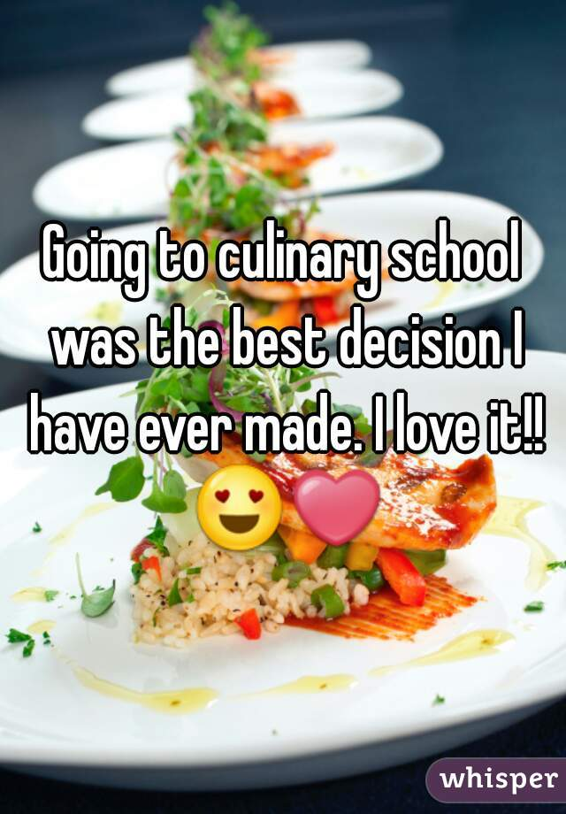 Going to culinary school was the best decision I have ever made. I love it!! 😍❤