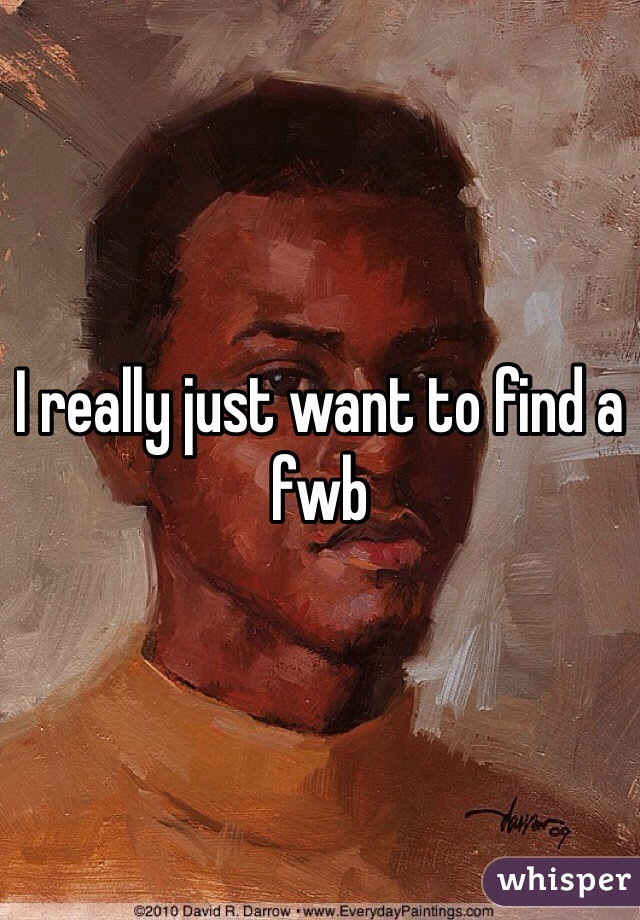 I really just want to find a fwb