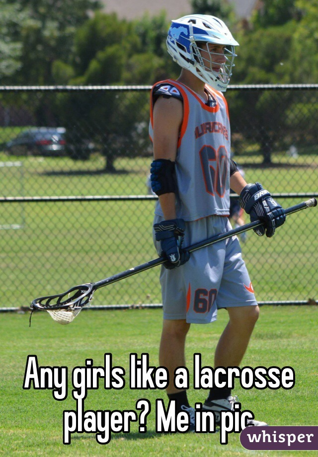 Any girls like a lacrosse player? Me in pic