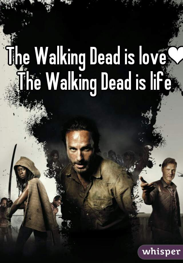The Walking Dead is love❤ The Walking Dead is life