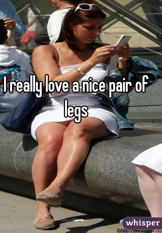 I really love a nice pair of legs
