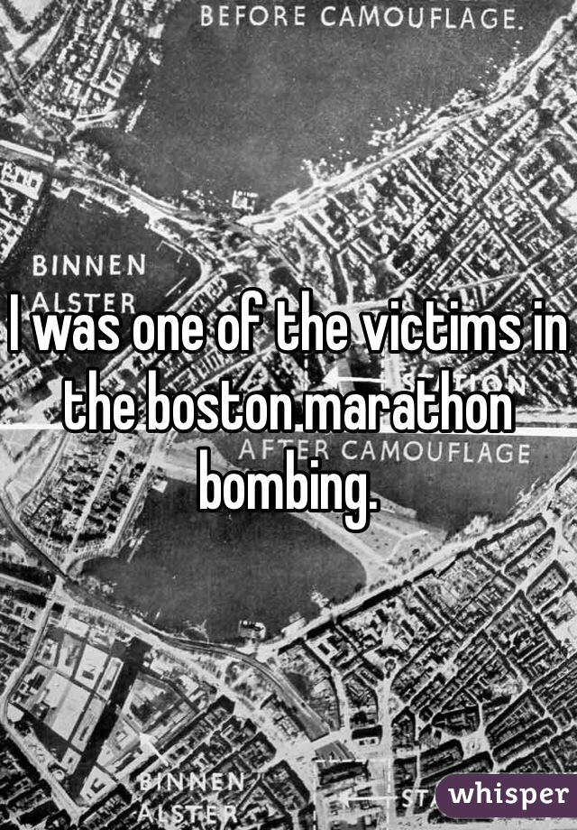 I was one of the victims in the boston marathon bombing.