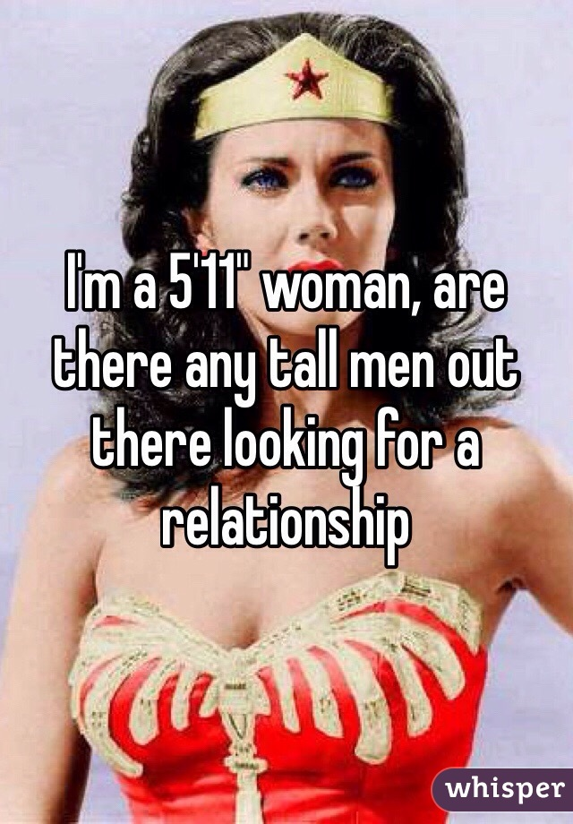 """I'm a 5'11"""" woman, are there any tall men out there looking for a relationship"""