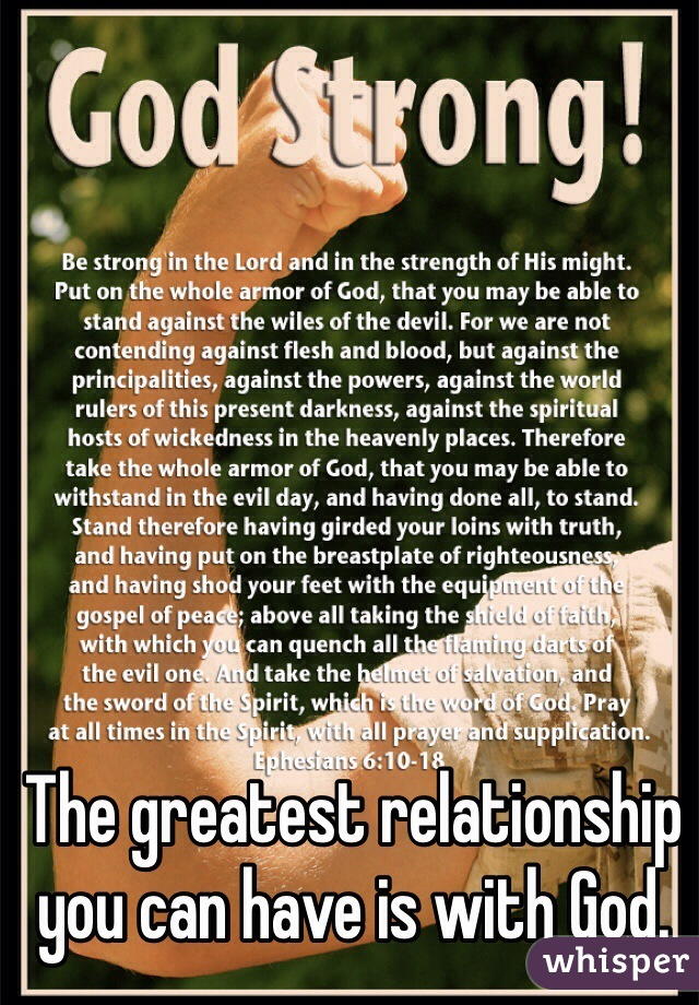 The greatest relationship you can have is with God.