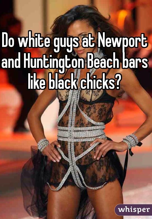 Do white guys at Newport and Huntington Beach bars like black chicks?