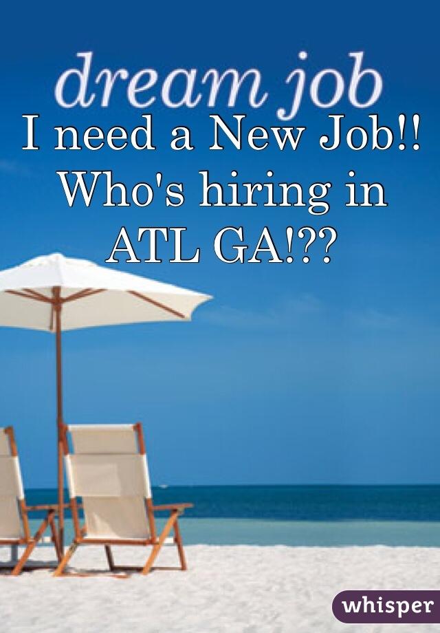 I need a New Job!! Who's hiring in ATL GA!??
