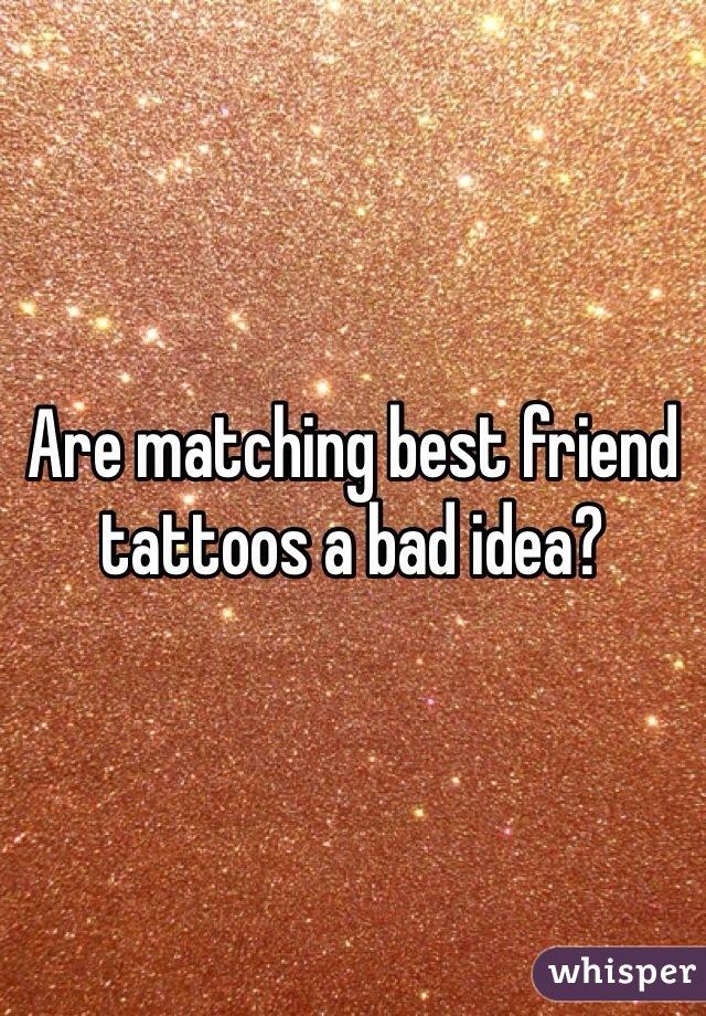 Are matching best friend tattoos a bad idea?