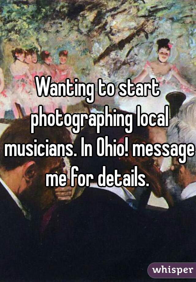 Wanting to start photographing local musicians. In Ohio! message me for details.