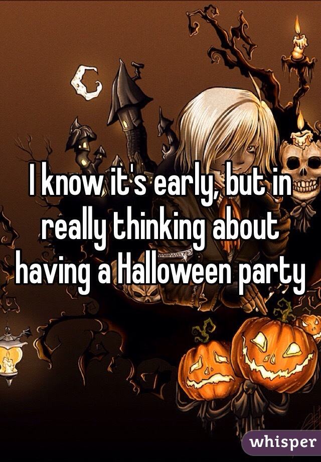 I know it's early, but in really thinking about having a Halloween party