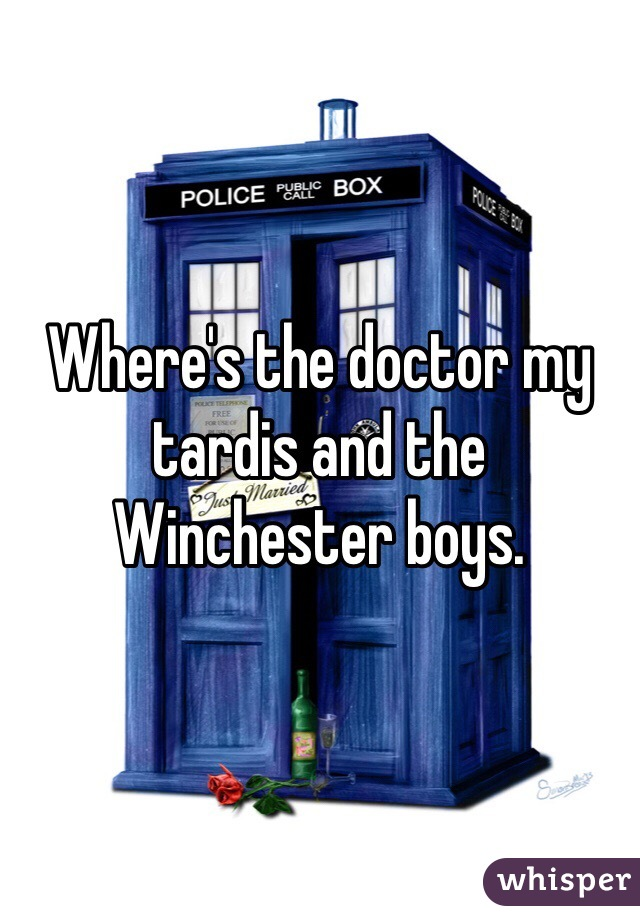 Where's the doctor my tardis and the Winchester boys.