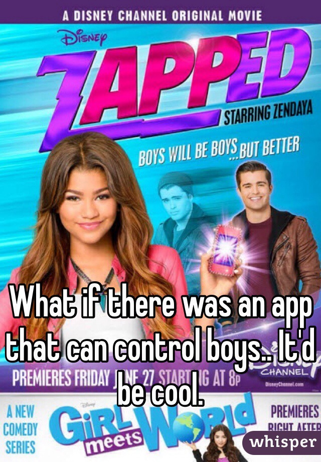 What if there was an app that can control boys.. It'd be cool.
