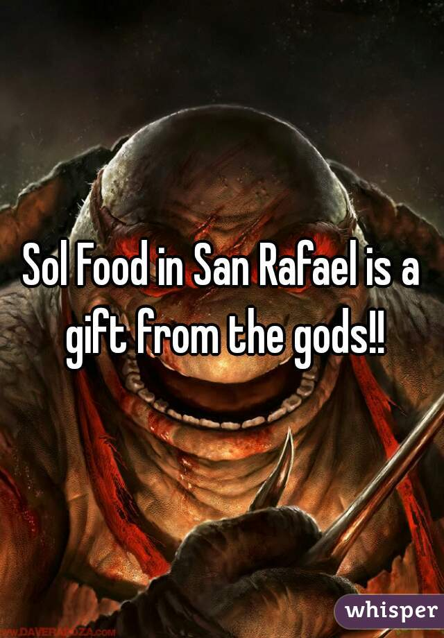 Sol Food in San Rafael is a gift from the gods!!