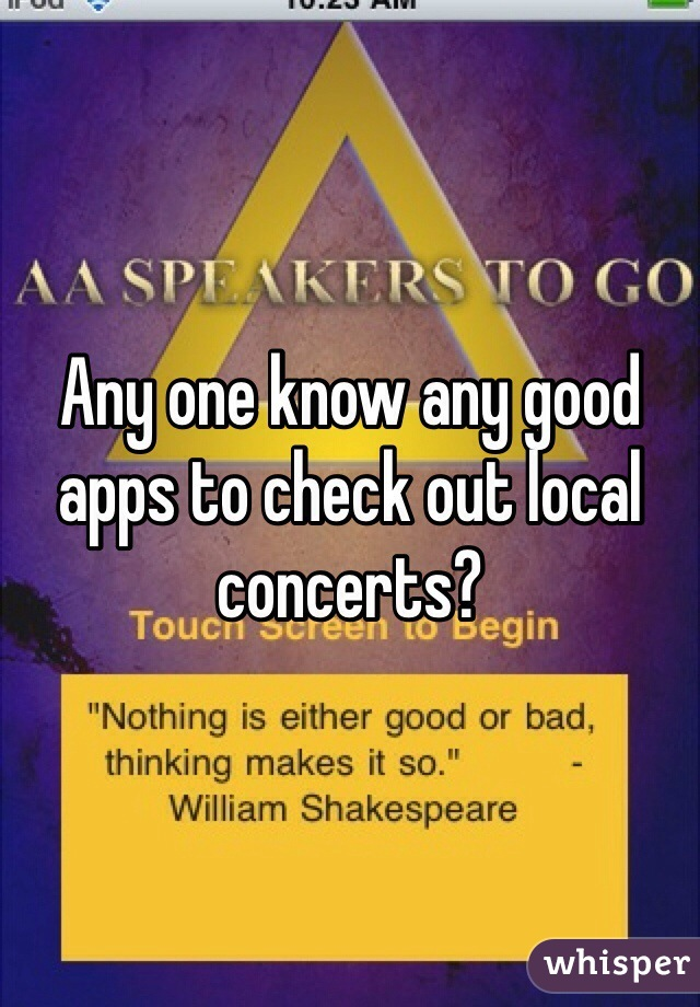 Any one know any good apps to check out local concerts?