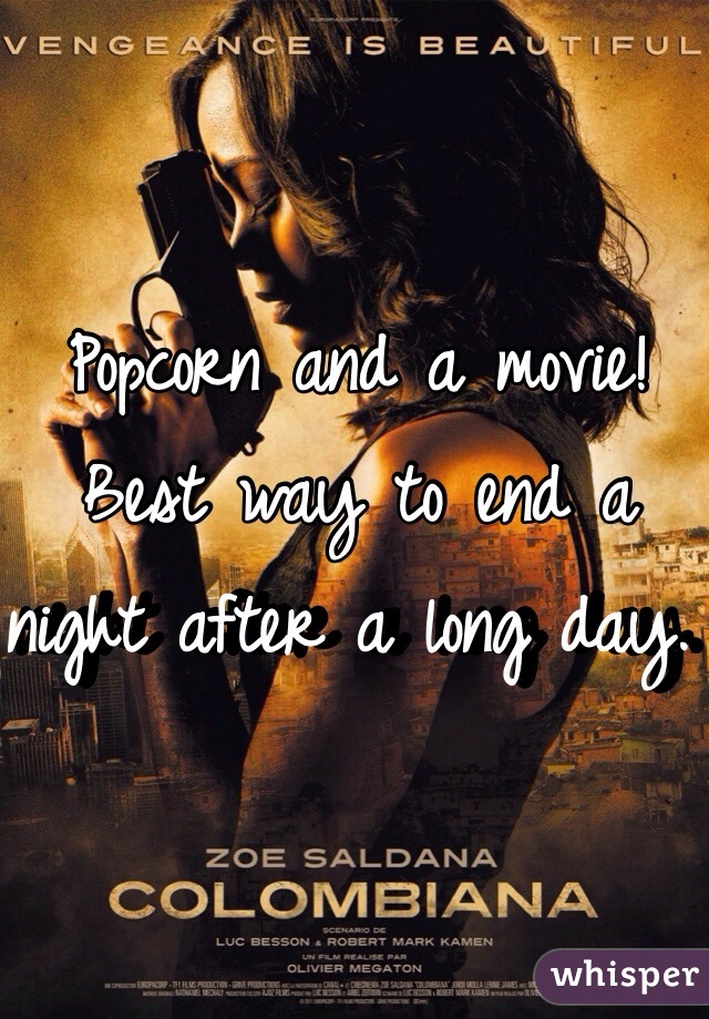 Popcorn and a movie! Best way to end a night after a long day.