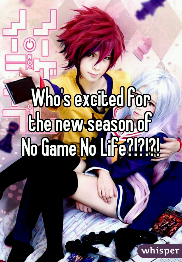 Who's excited for the new season of No Game No Life?!?!?!