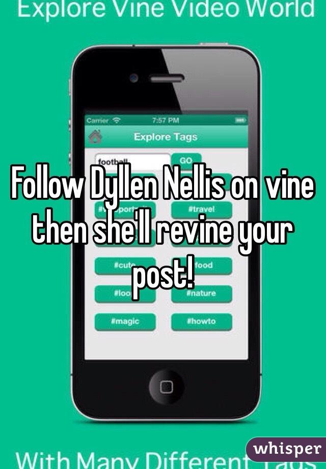 Follow Dyllen Nellis on vine then she'll revine your post!