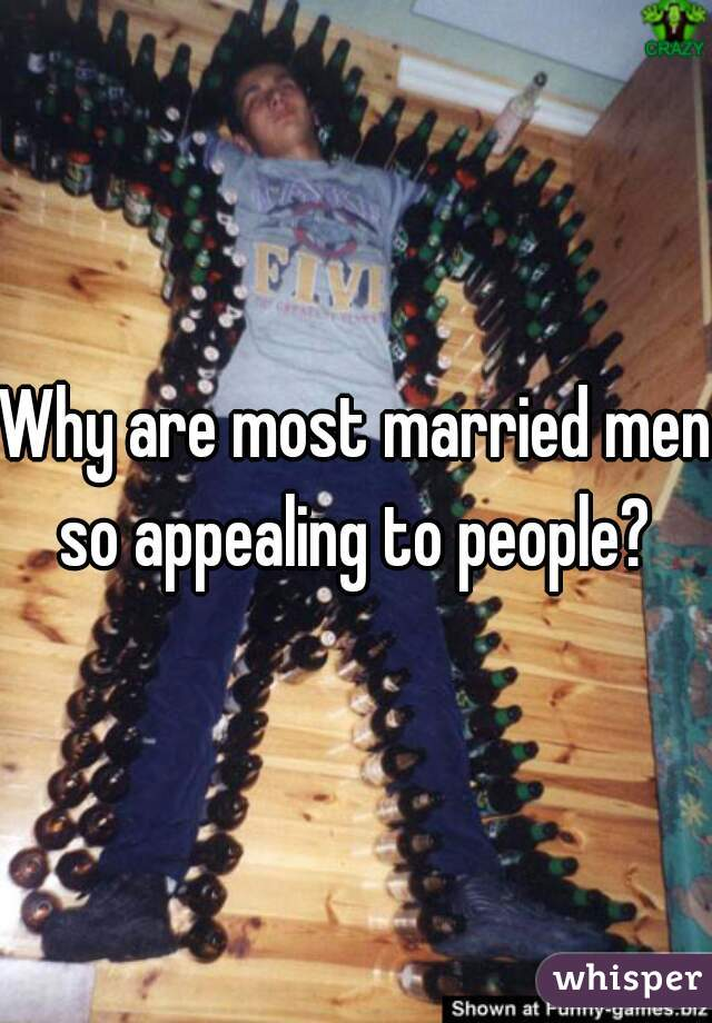 Why are most married men so appealing to people?