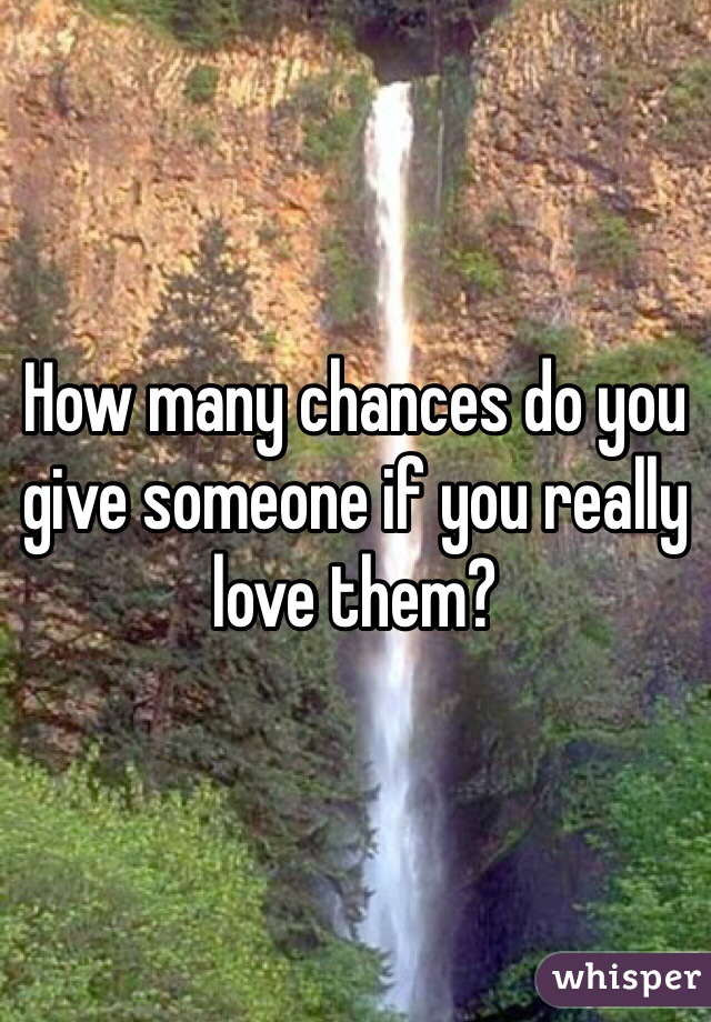 How many chances do you give someone if you really love them?