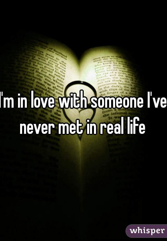 I'm in love with someone I've never met in real life