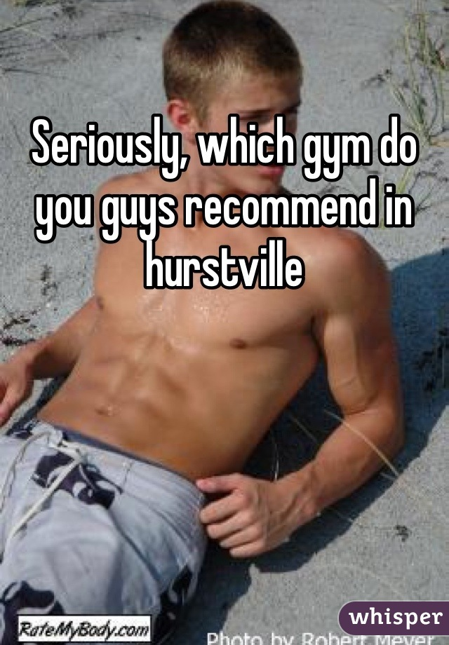 Seriously, which gym do you guys recommend in hurstville