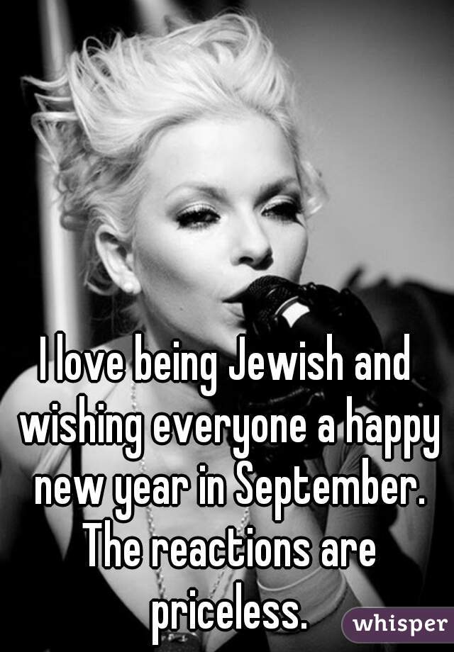 I Love Being Jewish And Wishing Everyone A Happy New Year In September