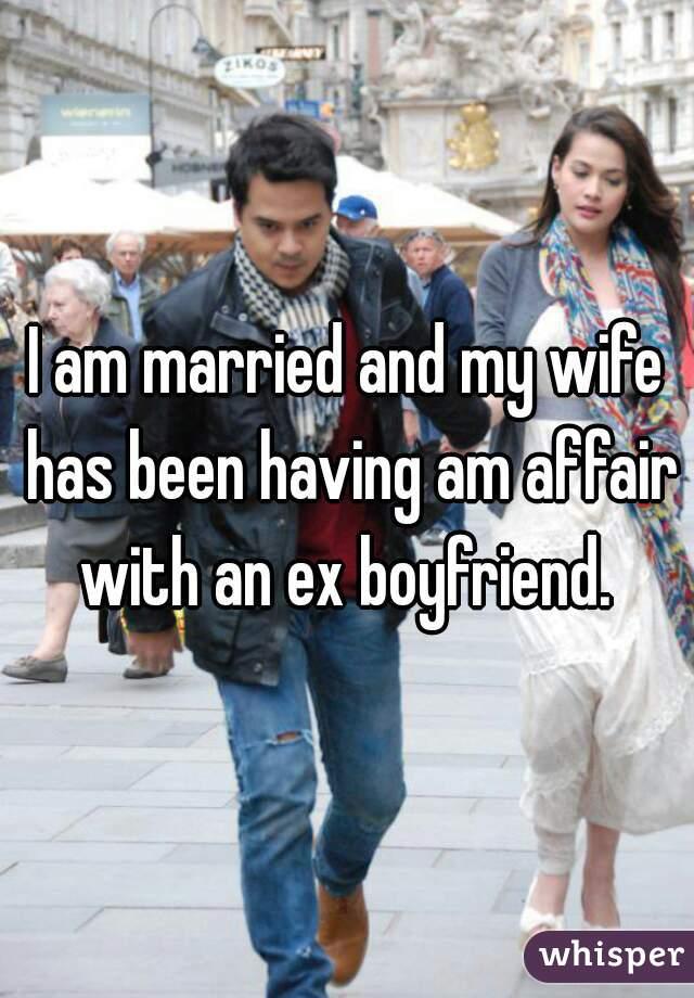 my wife ex boyfriend