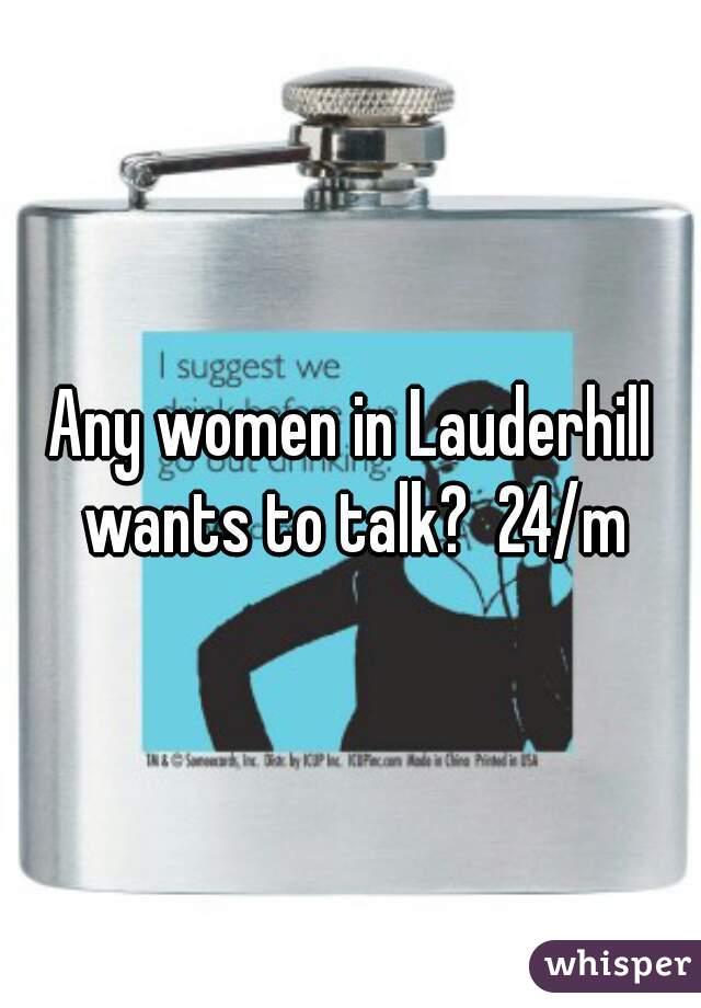 Any women in Lauderhill wants to talk?  24/m