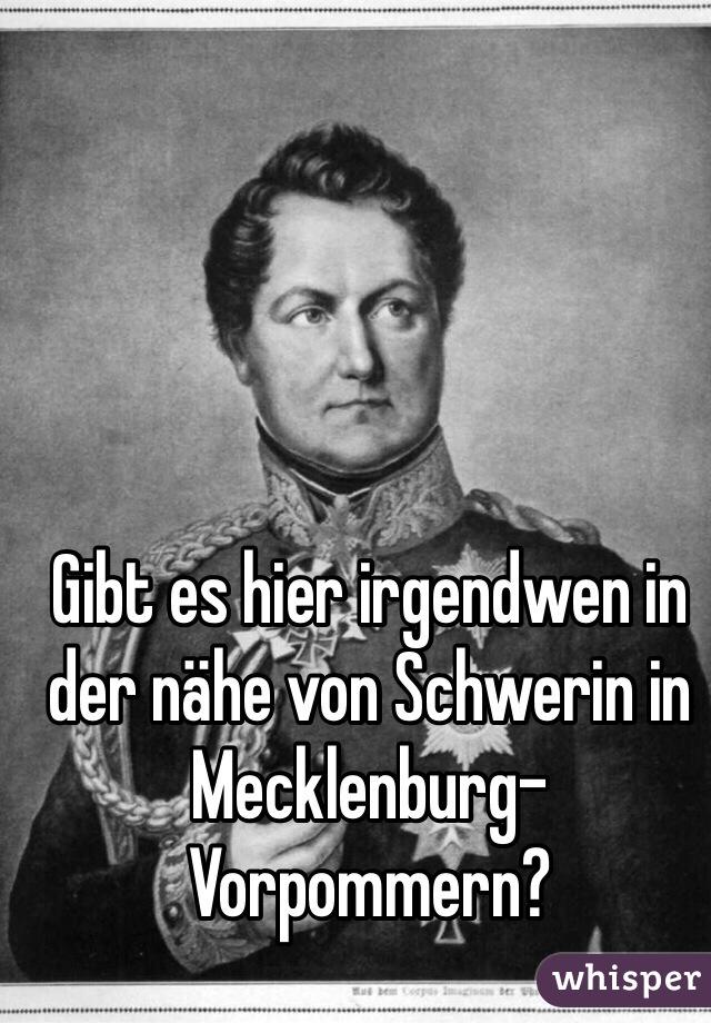 Gibt es hier irgendwen in der nähe von Schwerin in Mecklenburg-Vorpommern?
