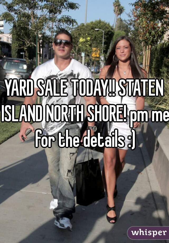 YARD SALE TODAY!! STATEN ISLAND NORTH SHORE! pm me for the details :)