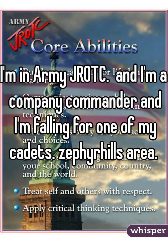 I'm in Army JROTC.  and I'm a company commander and I'm falling for one of my cadets. zephyrhills area.