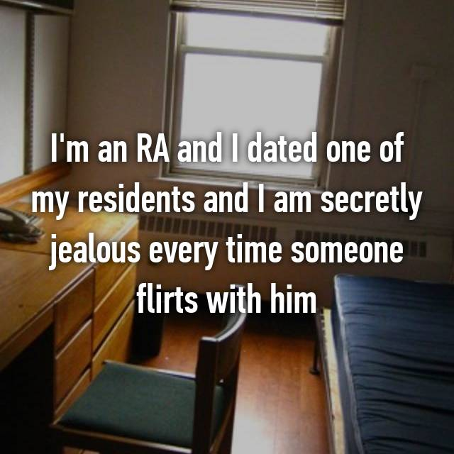 I'm an RA and I dated one of my residents and I am secretly jealous every time someone flirts with him