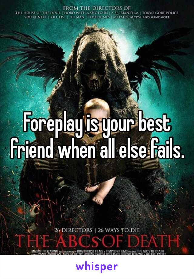 Foreplay is your best friend when all else fails.