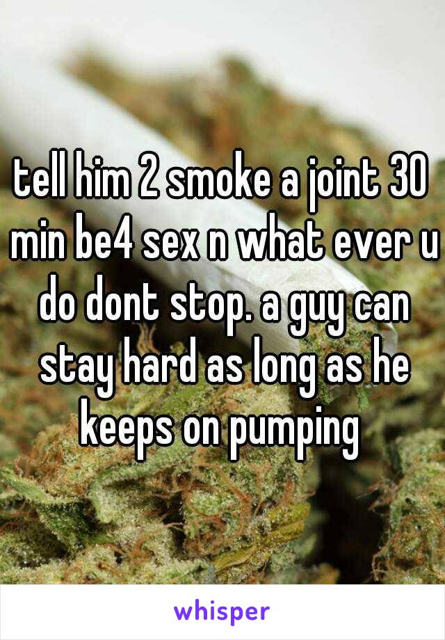 tell him 2 smoke a joint 30 min be4 sex n what ever u do dont stop. a guy can stay hard as long as he keeps on pumping