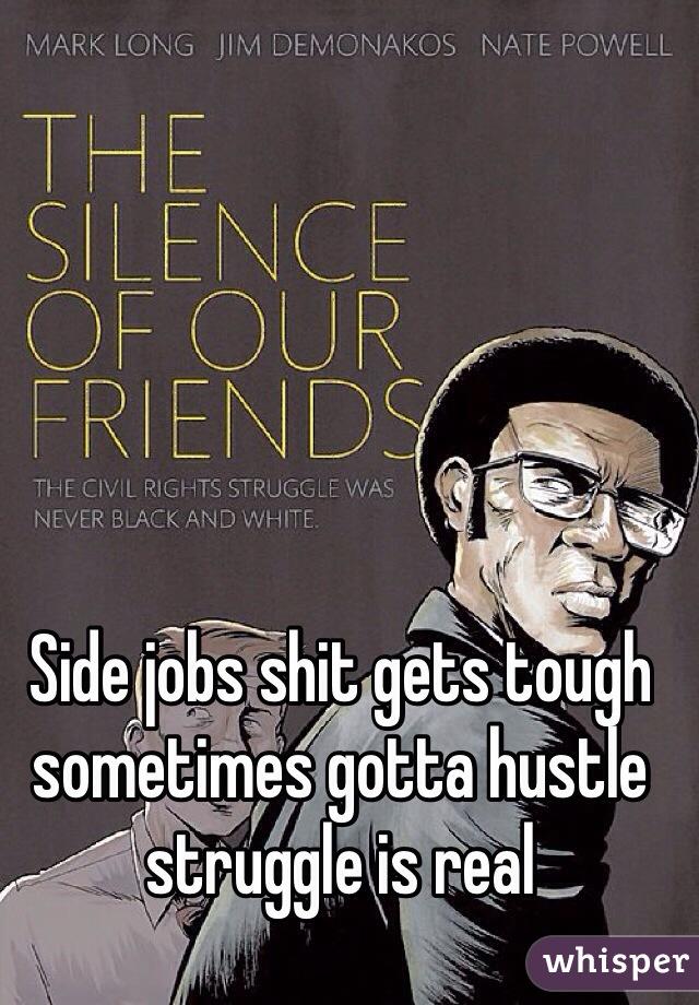 Side jobs shit gets tough sometimes gotta hustle struggle is real