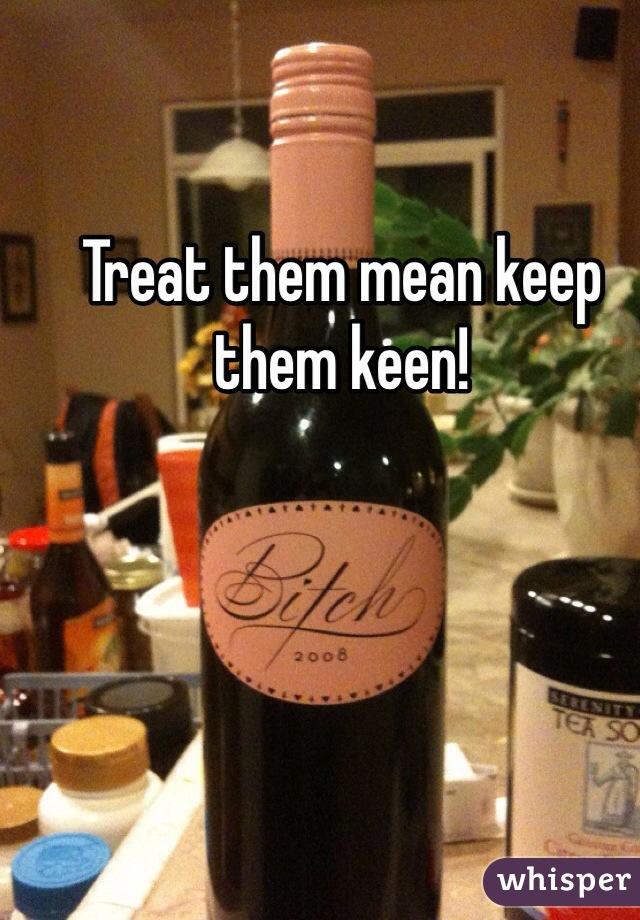 keep them mean keep them keen