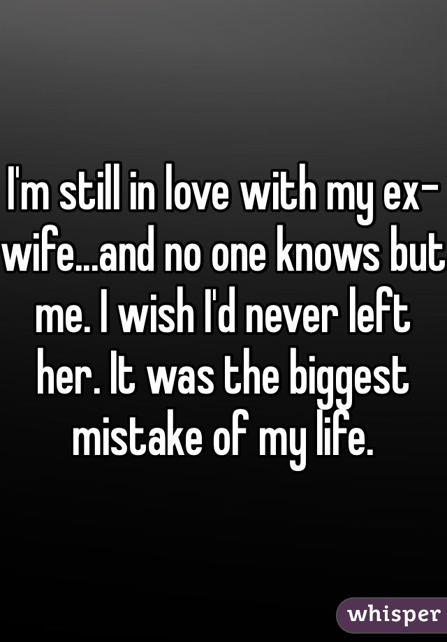 I m still in love with my ex wife