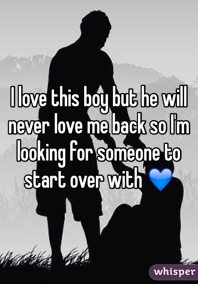 I love this boy but he will never love me back so I'm looking for someone to start over with 💙